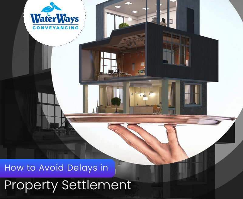 How to avoid delays in Property Settlement